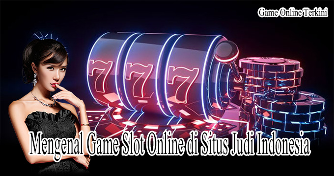 Mengenal Game Slot Online