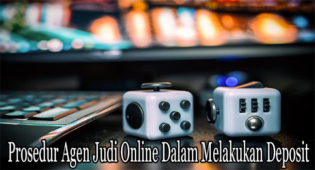 Prosedur Agen Judi Online Dalam Melakukan Deposit