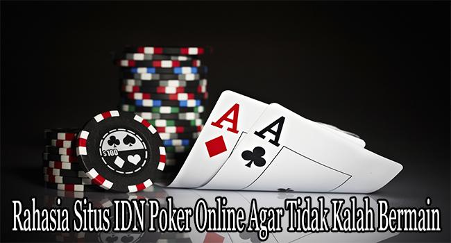 Rahasia Situs IDN Poker Online Agar Tidak Kalah Bermain