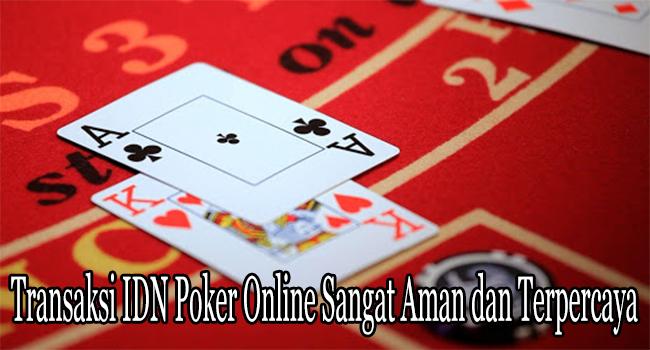 Transaksi IDN Poker Online Sangat Aman dan Terpercaya